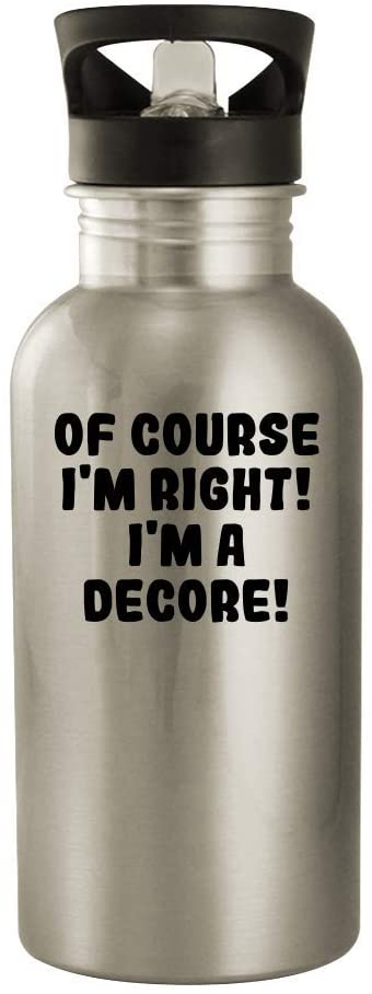 Of Course I'm Right! I'm A Decore! - 20oz Stainless Steel Outdoor Water Bottle, Silver