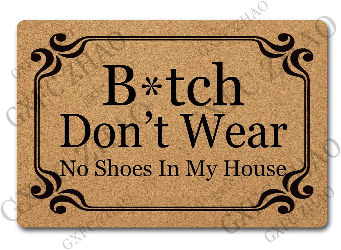 GXFC ZHAO Funny Welcome Door Mats Decorative Area Rugs for Entrance Way Indoor Doormat Personalized Novelty Gift Mat(23.7 X 15.9 in) (Bitch Don't Wear No Shoes in My House)