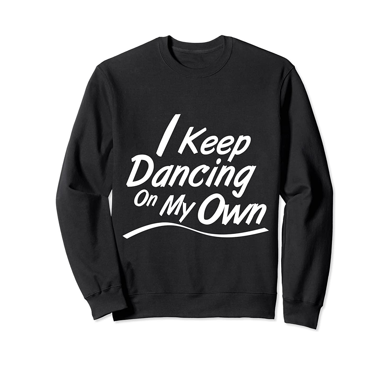 I Keep Dancing On My Own MEN WOMEN KIDS Sweatshirt