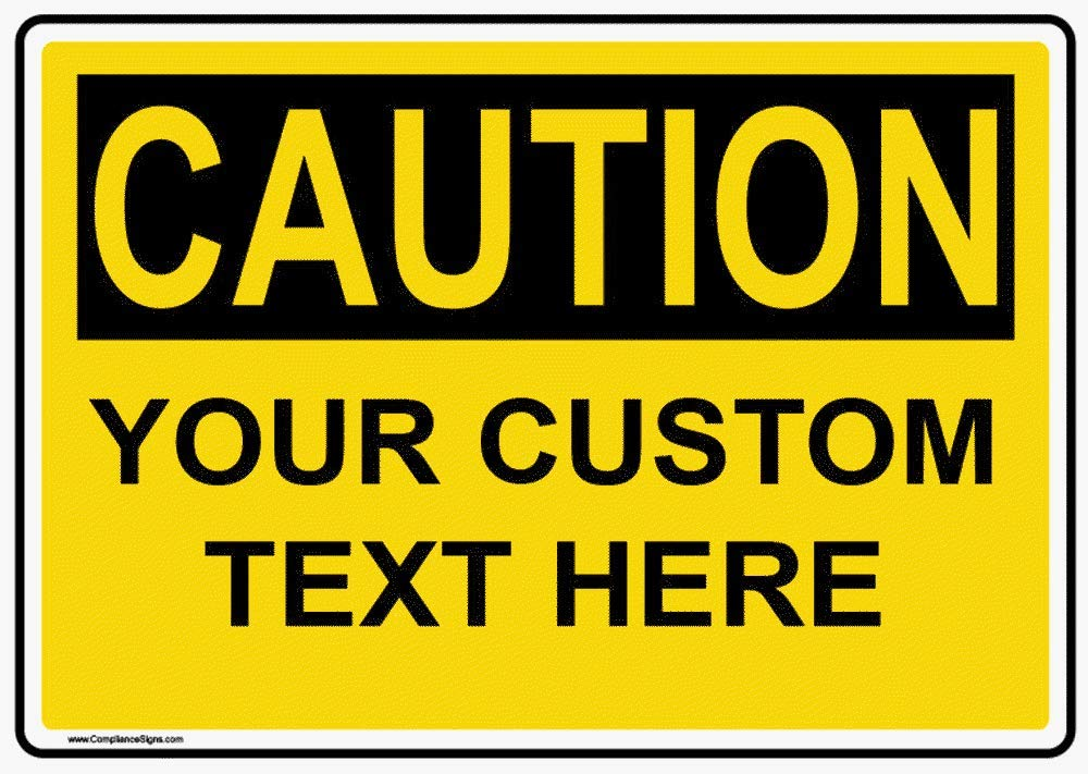 Custom OSHA Caution Sign Printed with Your Text, Yellow 14 x 10 inch Aluminum for Compliance and Workplace Safety, Made in USA by ComplianceSigns