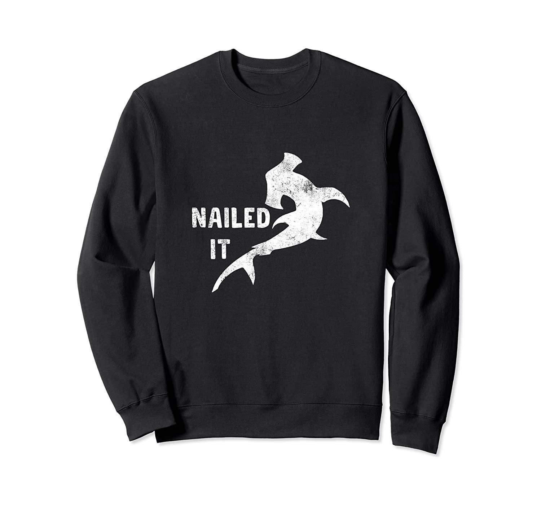 Nailed It - Funny Vintage Shark Hammerhead For This Week Sweatshirt
