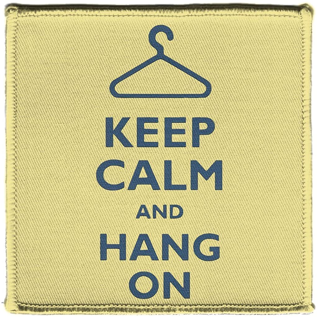 Keep Calm AND HANG CLOTHES UP ON - Iron on 4x4 inch Embroidered Edge Patch Applique