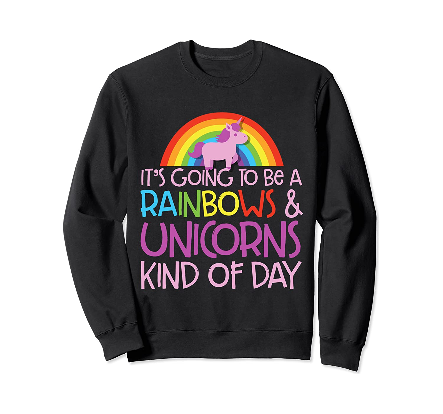 It's Going To Be A Rainbows And Unicorns Kind Of Day Funny Sweatshirt