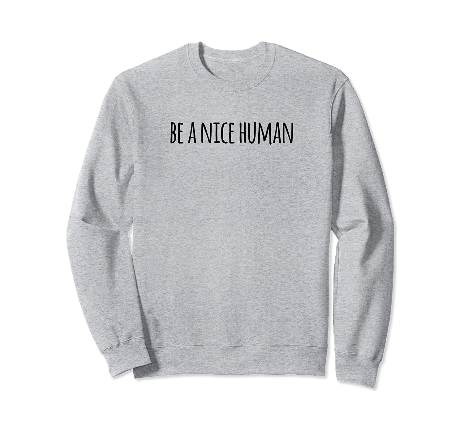 Kindness Gifts Be A Nice Human Sweatshirt