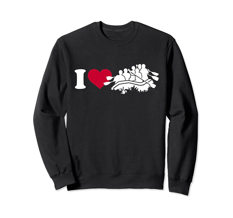 I love Rafting Sweatshirt