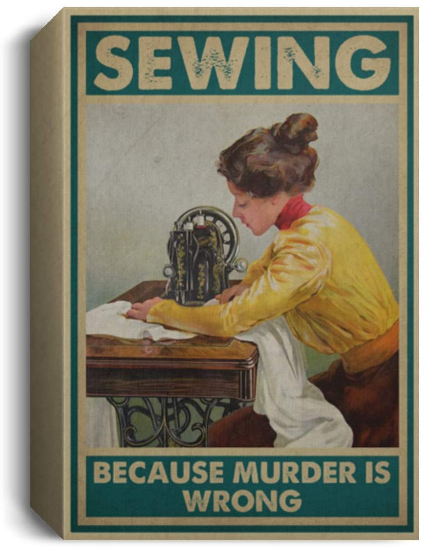 Quote Art Sewing Because Murder is Wrong Gallery Wrapped Framed Canvas Prints - Sewing Girl Kitchen Wall Art Size 32x48, Thickness 1.5 inch Gifts for Men, Women - Gifts on Birthday, Xmas
