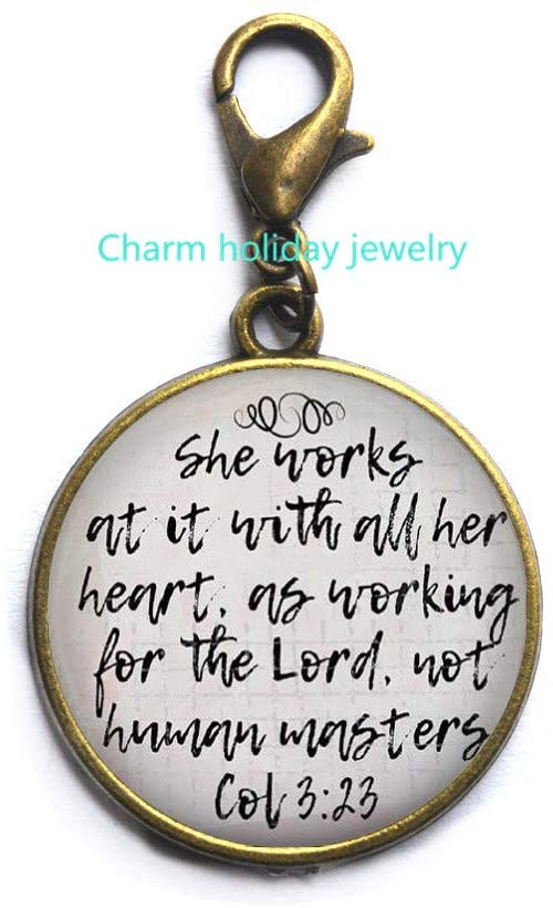 Charm holiday jewelry Christian Gift,Bible Verse Quote Lobster Clasp,Scripture Zipper Pull,Quote Zipper Pull,Work at it with All Your Heart,Colosians 3:23;Confidence-#23