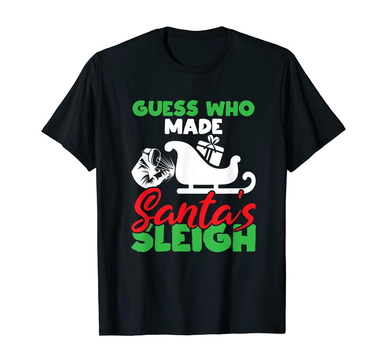 Guess Who Made Santas Sleigh Christmas Welder Gift T-Shirt
