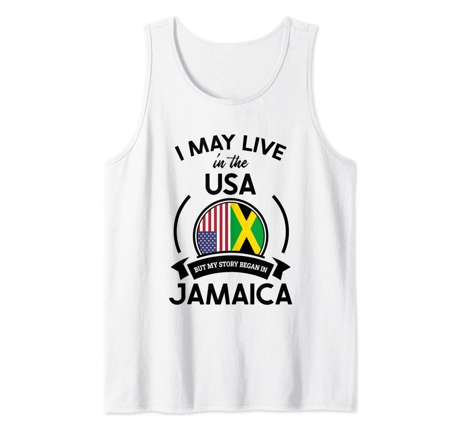May Live In The USA But My Story Began In Jamaica Flag Gift Tank Top