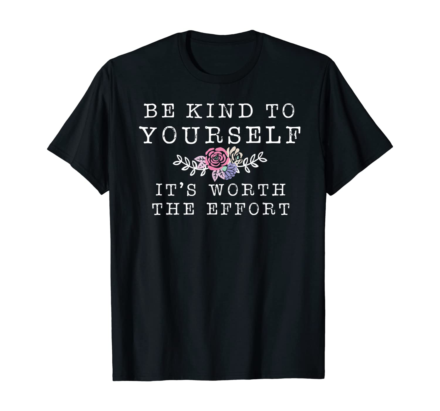 Be Kind To Yourself Quote It's Worth The Effort - Positivity T-Shirt