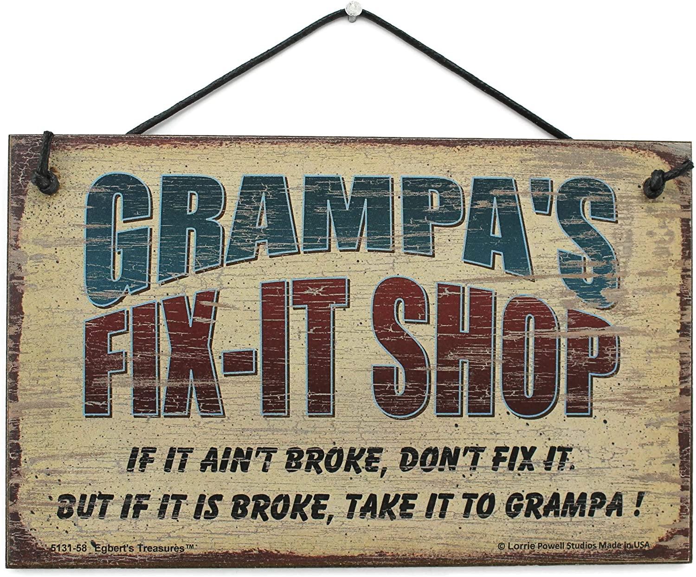 Egbert's Treasures 5x8 Fix-It Shop Sign Saying Grampa's FIX-IT Shop If it Ain't Broke, Don't fix it. But if it is Broke, take it to Grampa! Decorative Fun Universal Household Signs from