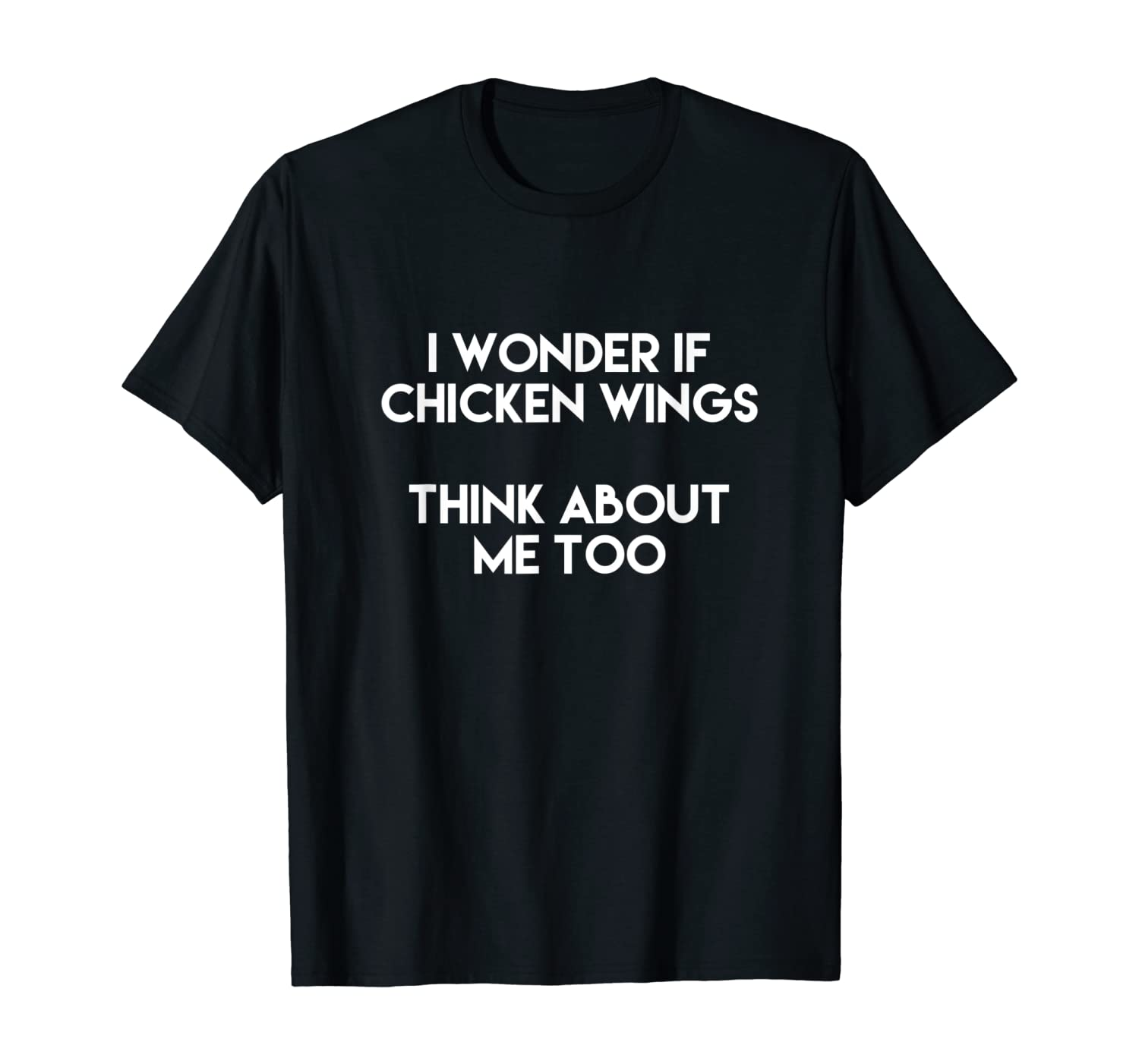 I Wonder If Chicken Wings Think About Me Too T Shirt T-Shirt