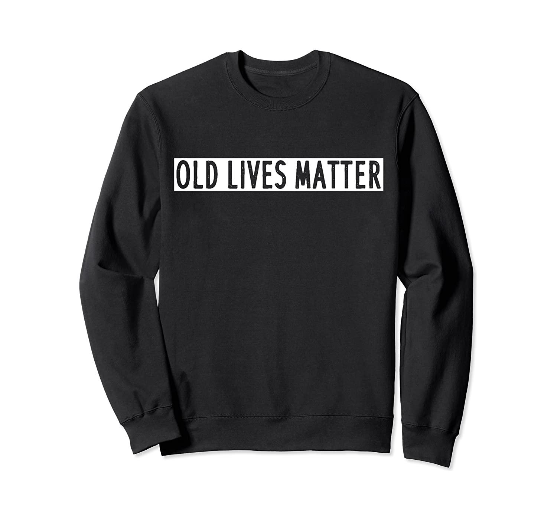 Old Lives Matter Great Gift #6 Sweatshirt