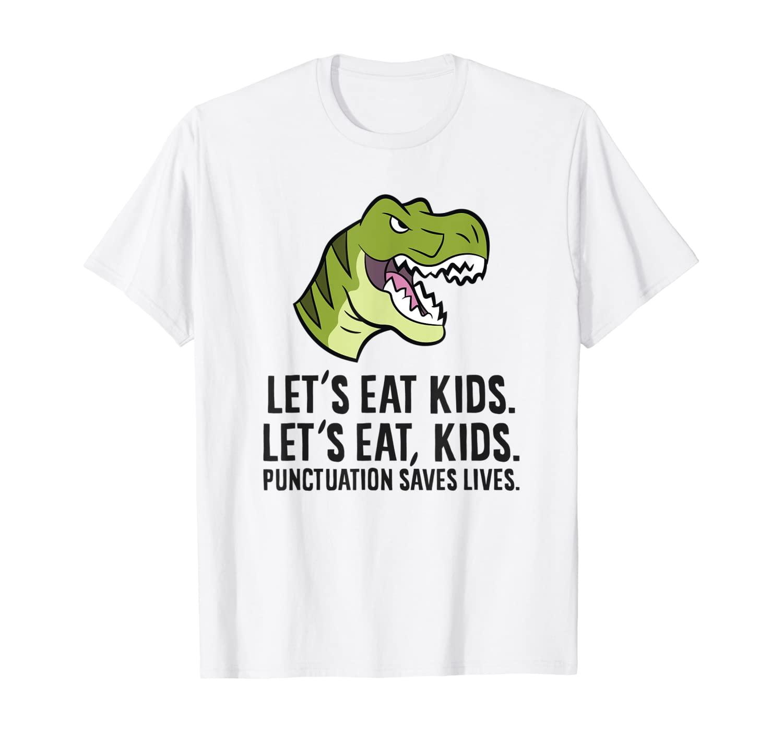 Let's Eat Kids Punctuation Saves Lives Funny Grammer T-Shirt