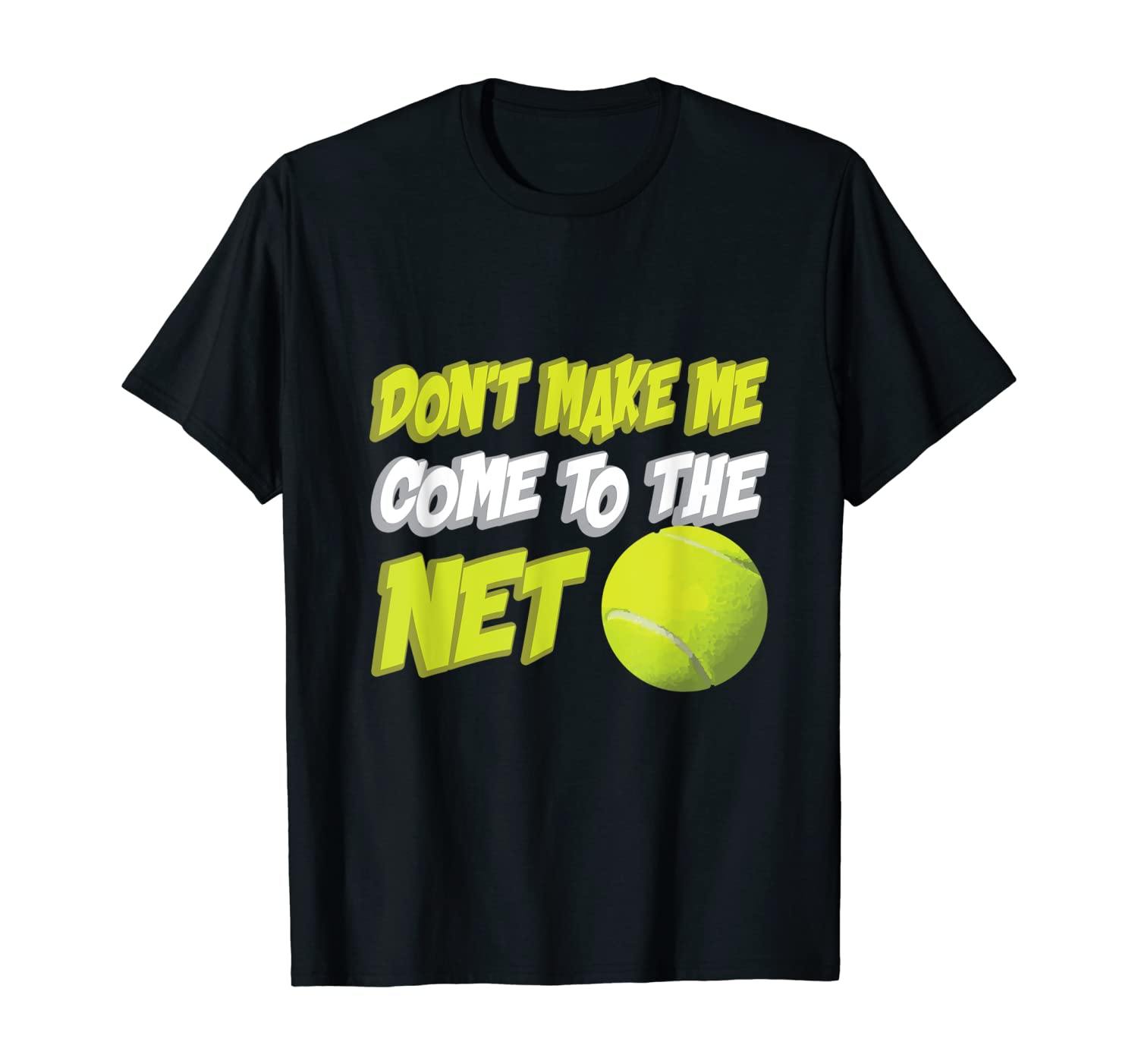 Don't Make Me Come To The Net Funny Tennis Player T-Shirt