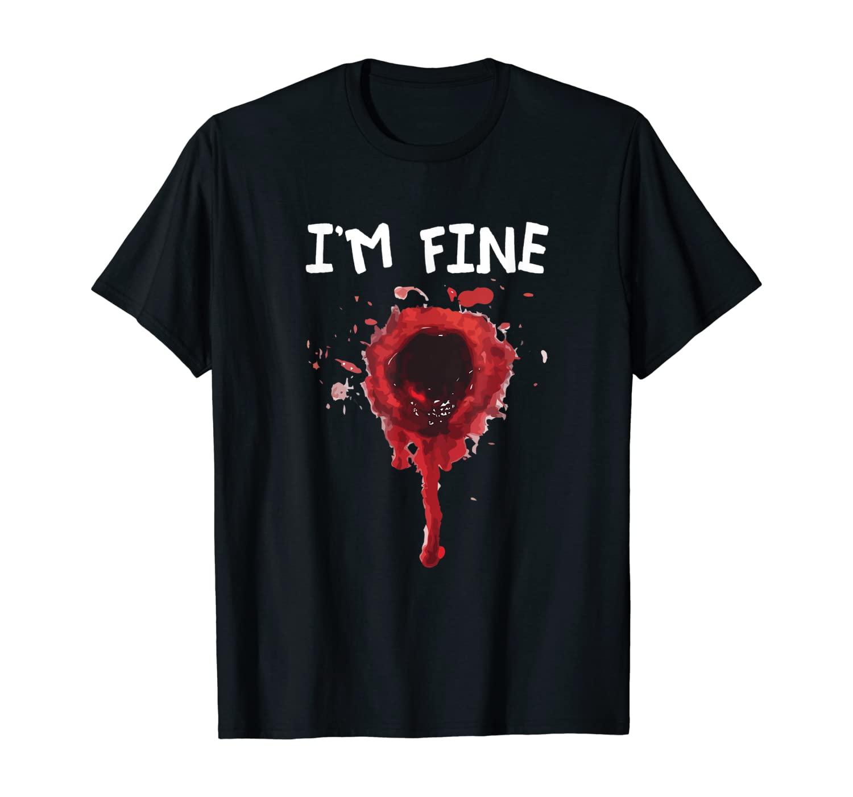 Bloody Gunshot Sarcasm Gag Halloween Humor Im Fine T-Shirt