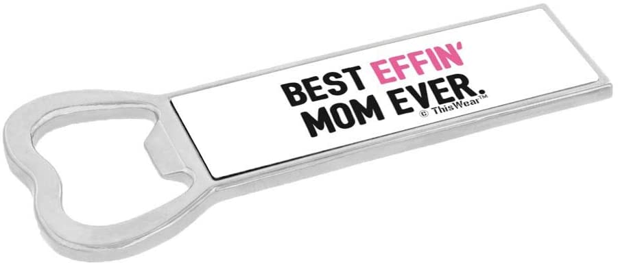 Kitchen Accessories For Best Effin' Mom Ever Magnetic Bottle Opener White