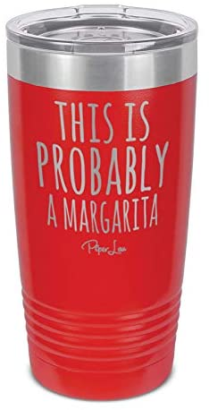 Piper Lou | THIS IS PROBABLY A MARGARITA, Stainless Steel Insulated Tumbler with Lid - Red | 20 Oz.