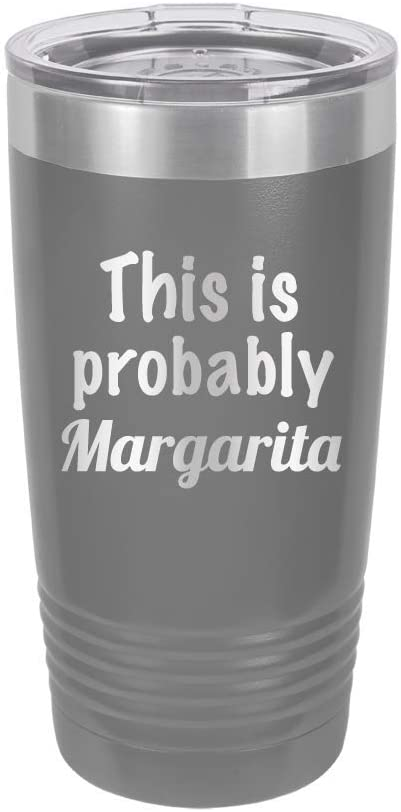 This is Probably Margarita - Engraved Tumbler Wine Mug Cup Unique Funny Birthday Ideas for Women and Men Margarita Hilarious (20 Ring, Grey)
