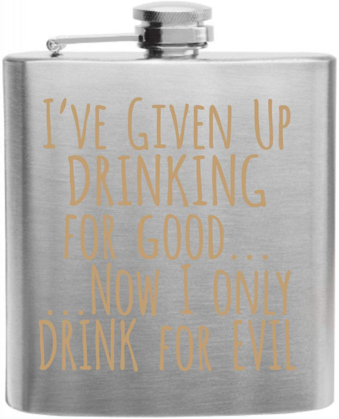 Ive Given Up Drinking Custom Printed Stainless Steel Alcohol Hip Flask, 6 Oz. Stainless Steel