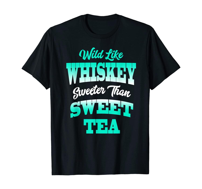 Wild like whiskey sweeter than sweet tea tshirt alcohol love
