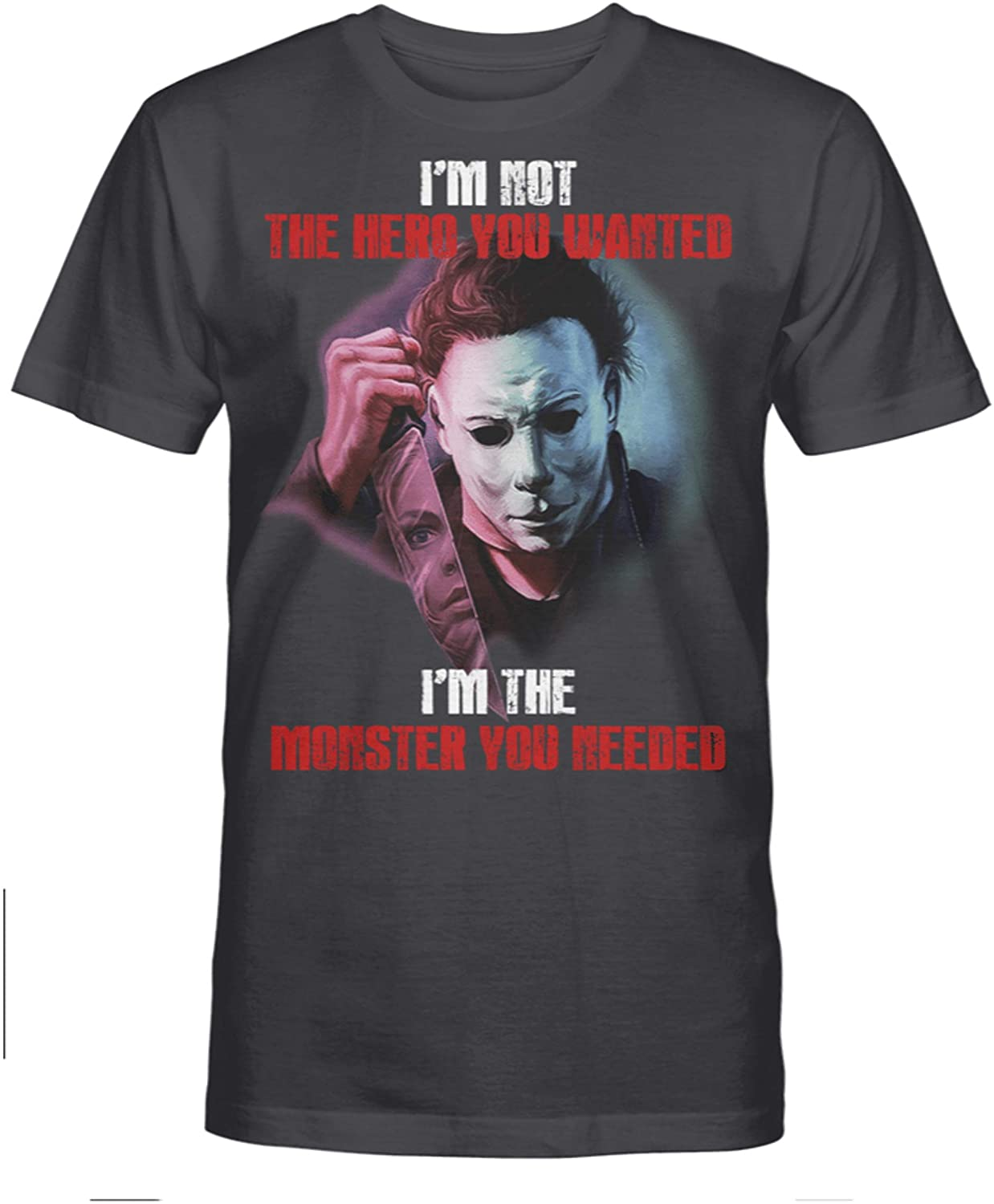 Halloween Horror Character Michael Myers I'm Not The Hero You Wanted Funny Perfect T-Shirt Gift for Fans