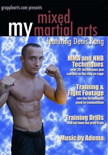 Grapplearts My Mixed Martial Arts Featuring Denis Kang