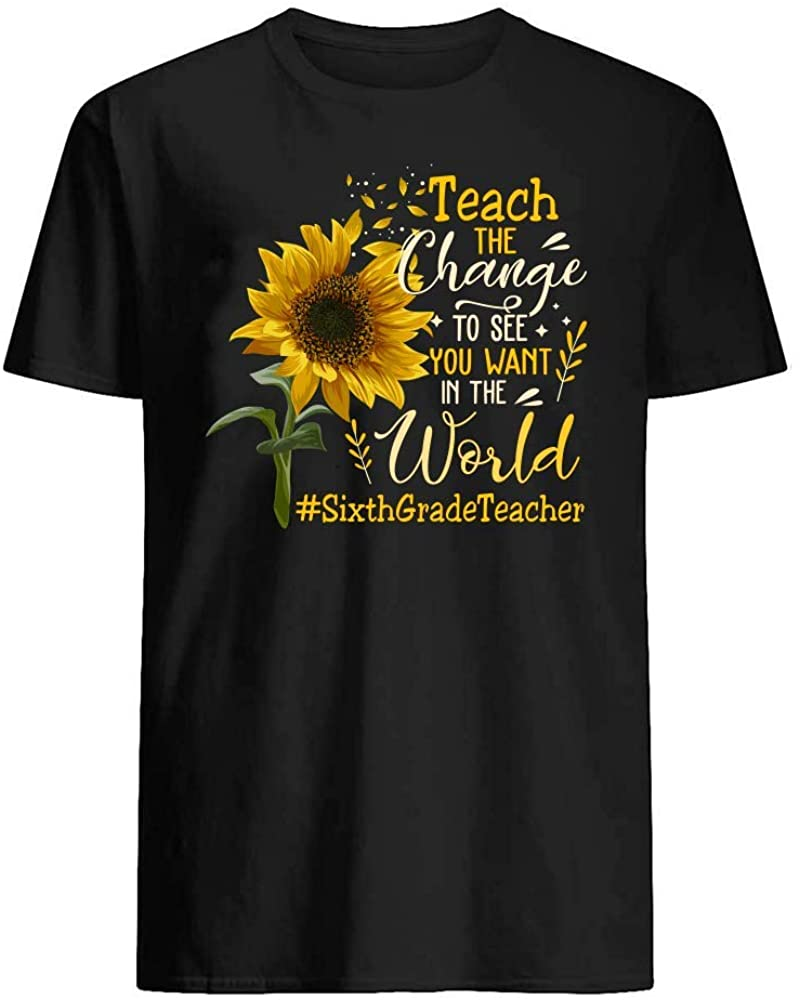 Teach The Change to See You Want in The World Sixth Grade Teacher T-Shirt Graphic Novelty Cotton Tee Short Sleeve for Unisex