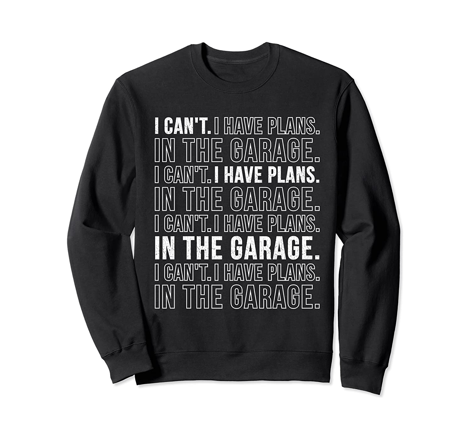 I Can't I Have Plans In The Garage Car Mechanic Funny Saying Sweatshirt