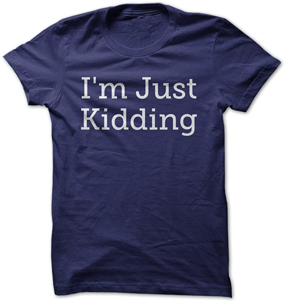Im Just Kidding - Funny T-Shirt - Made On Demand in USA