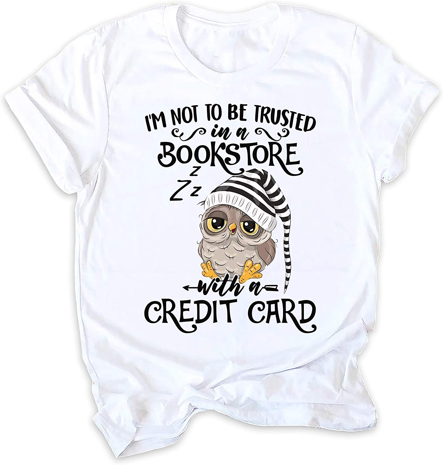 I_m Not to Be Trusted in A Bookstore with A Credit Cat Funny Bookaholic Bookworm Nerdy Owl T-Shirt White