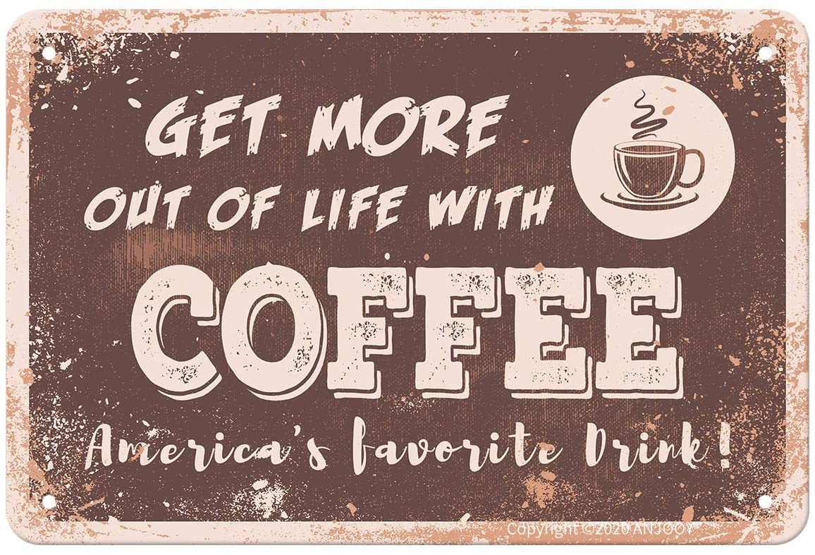 ANJOOY Tin Sign-Get More Out of Life with Coffee Americas Favorite Drink!-Vintage Plaque Suitable Plaque for Cafes,Restaurants,Hotels,bar,Farmhouses,Garden Gate Wall of Art Poster Decoration(8x12)