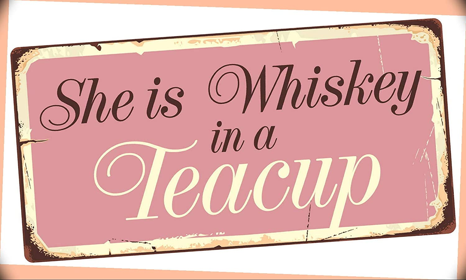 NewSSign She is Whiskey in A Teacup 5