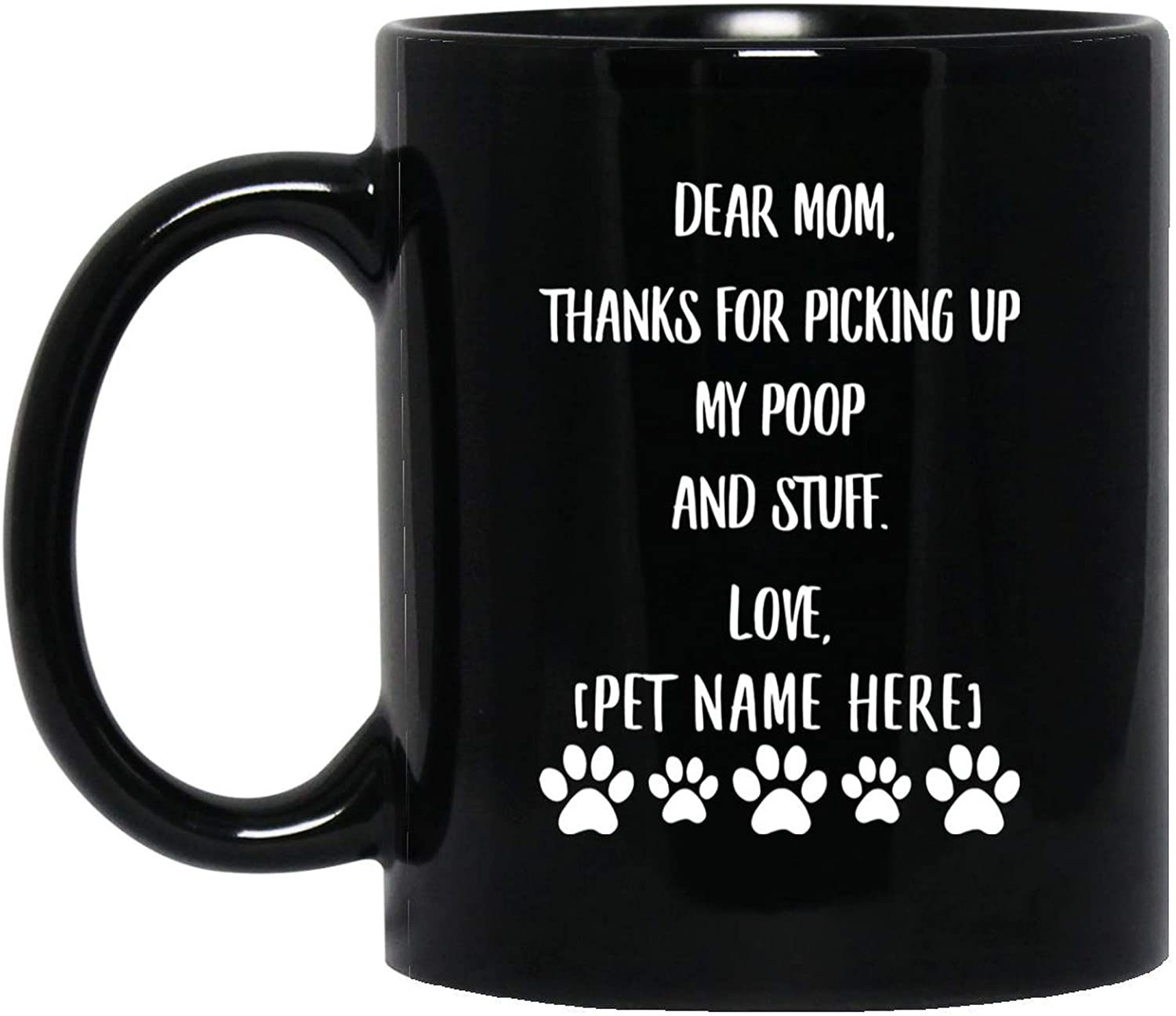Lovesout Funny Personalized Dog Mom Gifts for Mothers Day - Dear Mom Thanks for Picking Up My Poop Mug Black Ceramic Coffee Cup 11 Oz