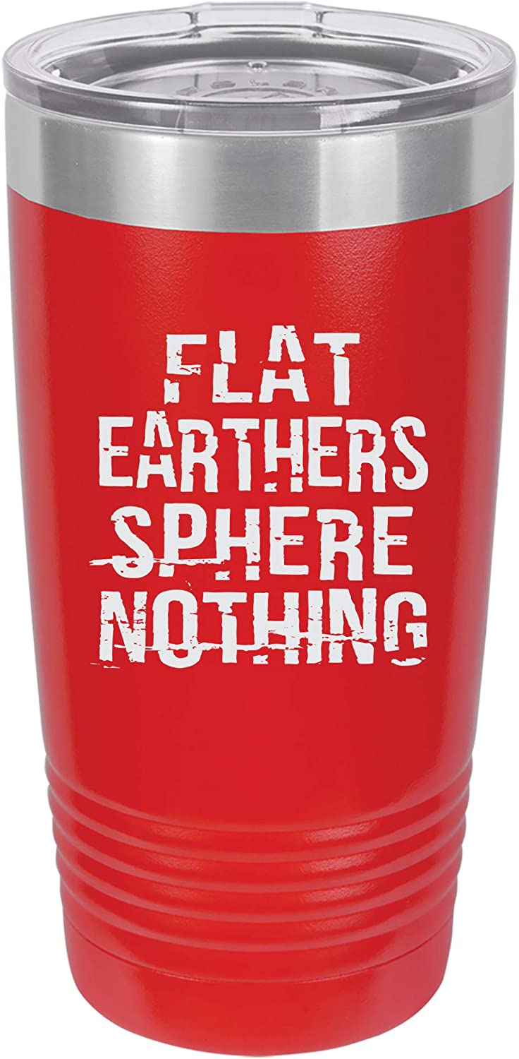 Flat Earthers Fear Nothing Engraved Vacuum Insulated Travel Drink Tumbler, 20 Oz, Red