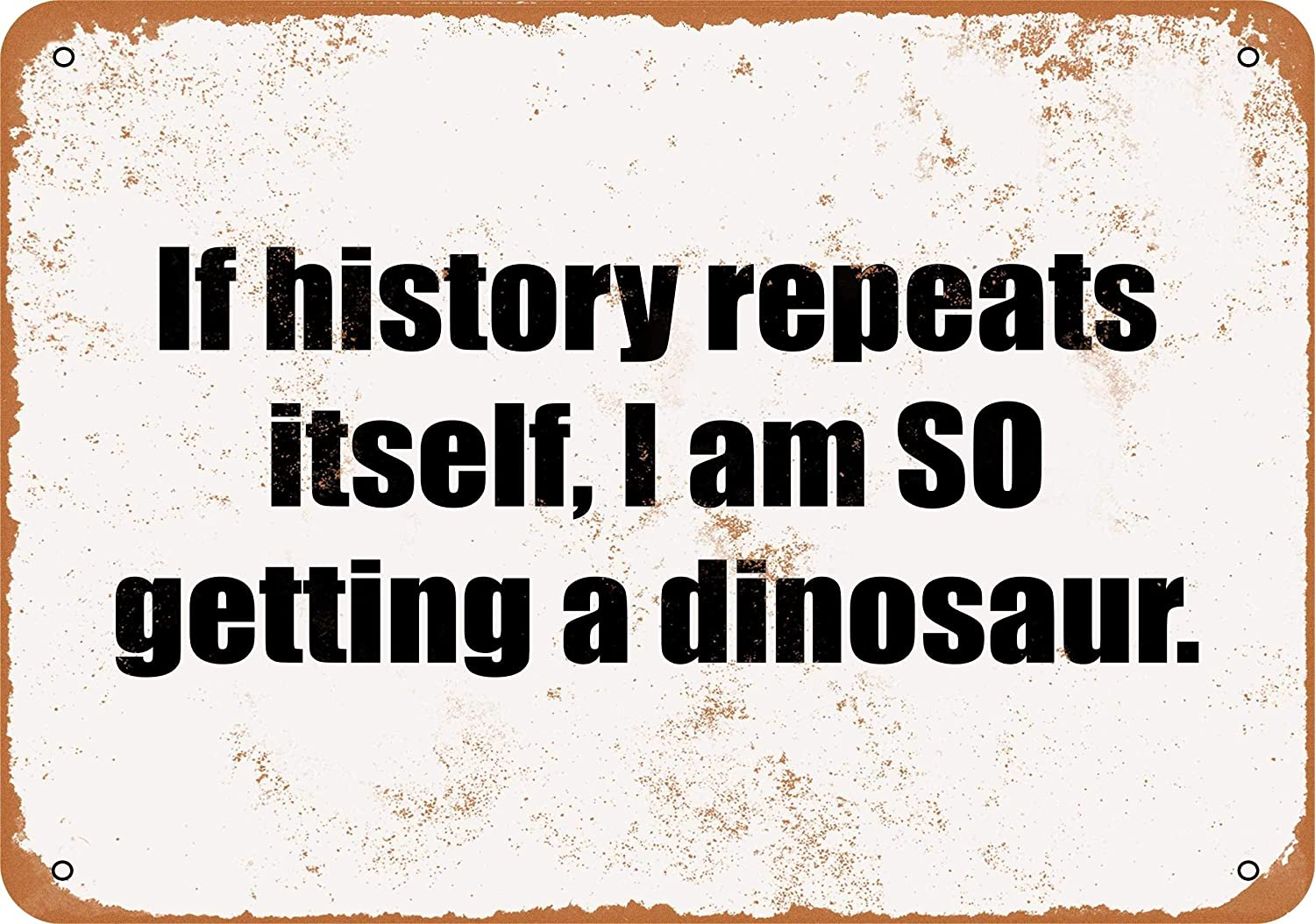 Yousigns If History Repeats Itself, I am SO Getting a Dinosaur Metal Tin Sign 12 X 8 Inches Retro Vintage Decor