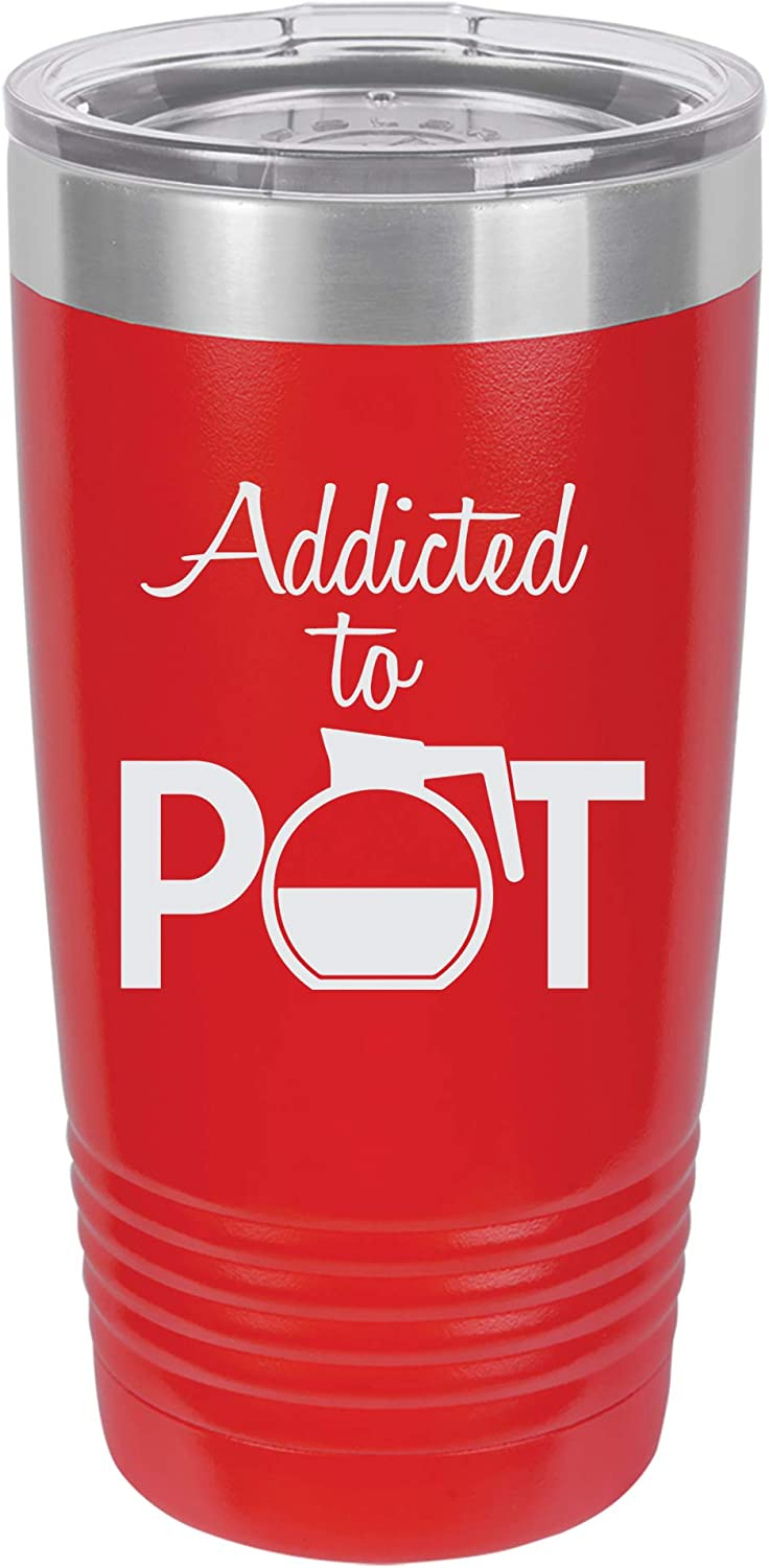 Addicted To Pot Engraved Vacuum Insulated Travel Drink Tumbler, 20 Oz, Red