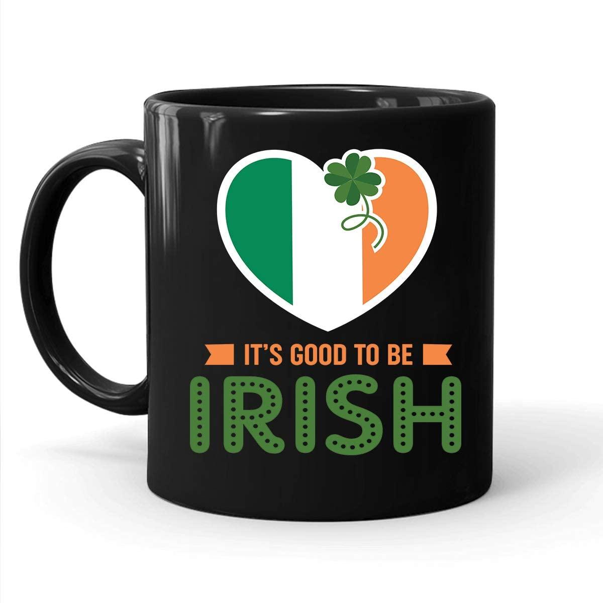 It's Good To be Irish, I Love Irish, Heart Irish Mug, Funny Irish On St. Patrick's Day, Gifts Dad, Mom, Wife, Daughter, Son, Husband On St. Patrick's Day, Birthday Coffee Mug (Black, 11oz)