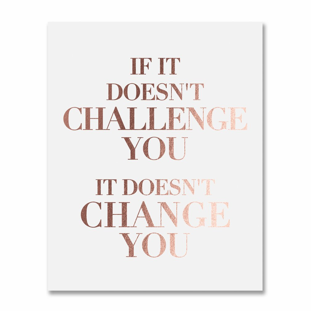 """Office, Classroom Wall Décor Art Print """"IF IT DOESN'T CHALLENGE YOU IT DOESN'T CHANGE YOU"""" Inspiring Quote, Student Small Desk Artwork Poster, Rose Gold Foil on White Matte Cardstock, 5 x 7 inches F10"""