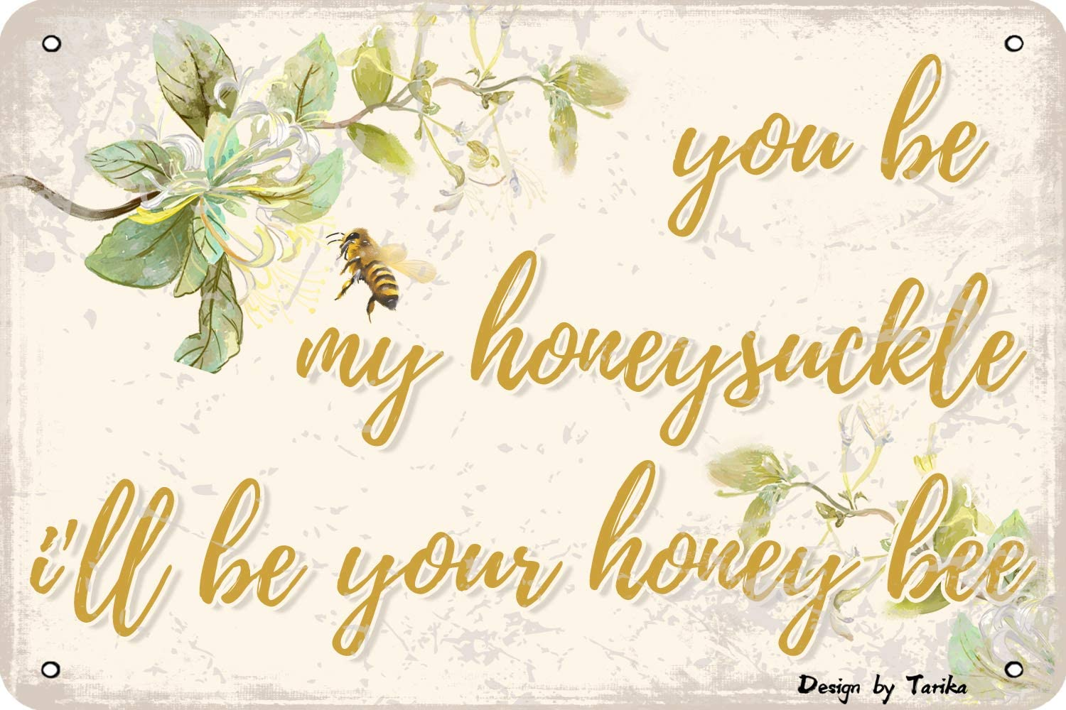 You Be My Honeysuckle I'll Be Your Honey Bee Tin Vintage Look 8X12 Inch Decoration Art Sign for Home Kitchen Bathroom Farm Garden Garage Inspirational Quotes Wall Decor