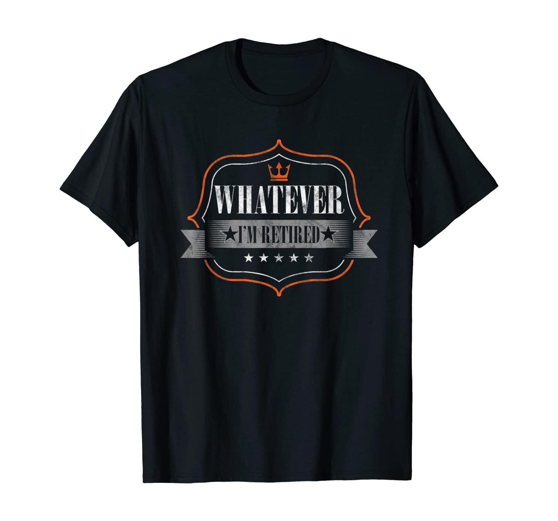 Retired Retiree Pensioner Retirement Whatever Old Man Gift T-Shirt