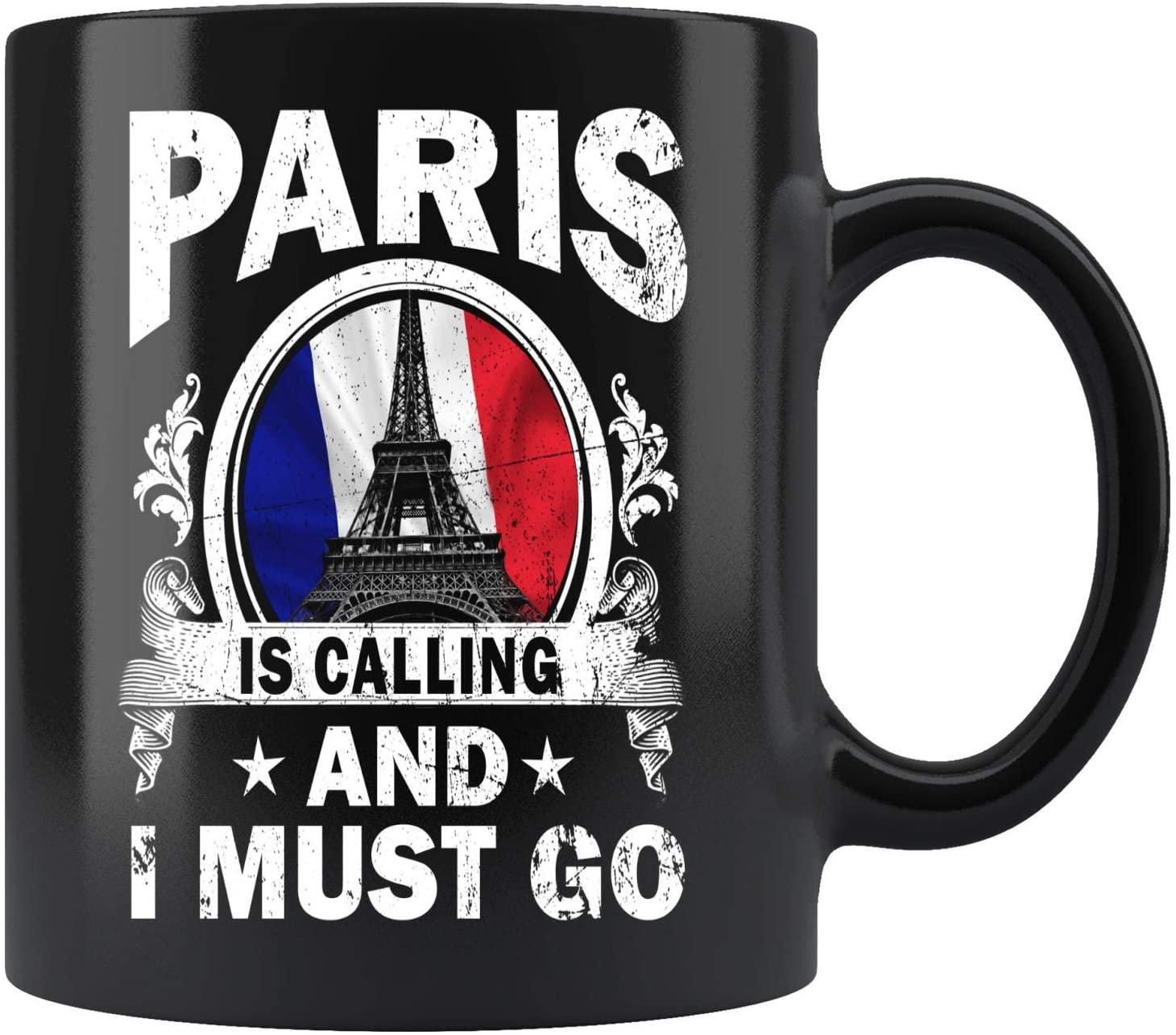 Paris Is Calling And I Must Go Mug Coffee Mug 11oz Gift Tea Cups 15oz