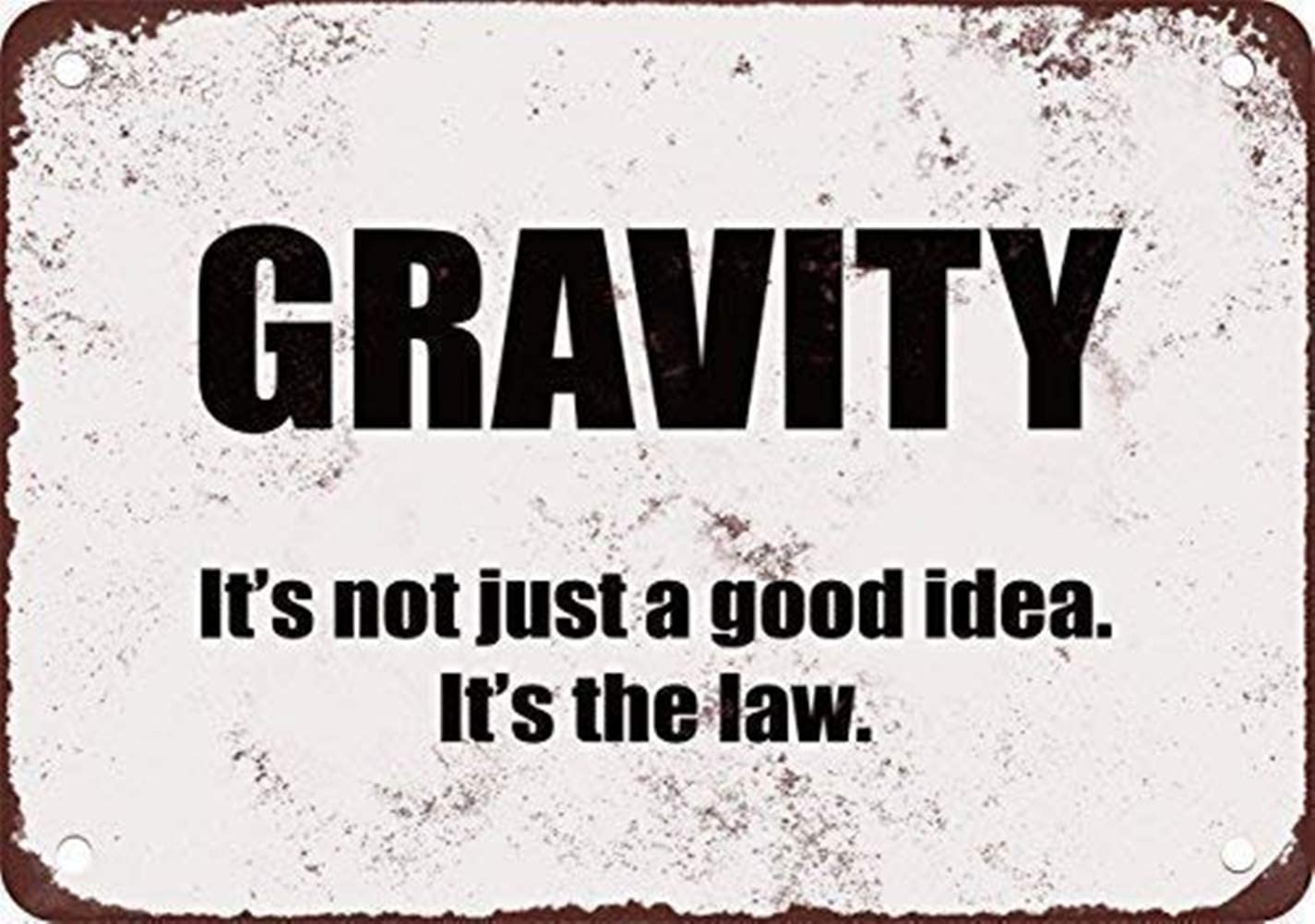 MAIYUAN Tin Sign Gravity. It39;s Not Just a Good Idea. It's The Law. Aluminum Metal Sign 8x12 INCH (51Z4023)