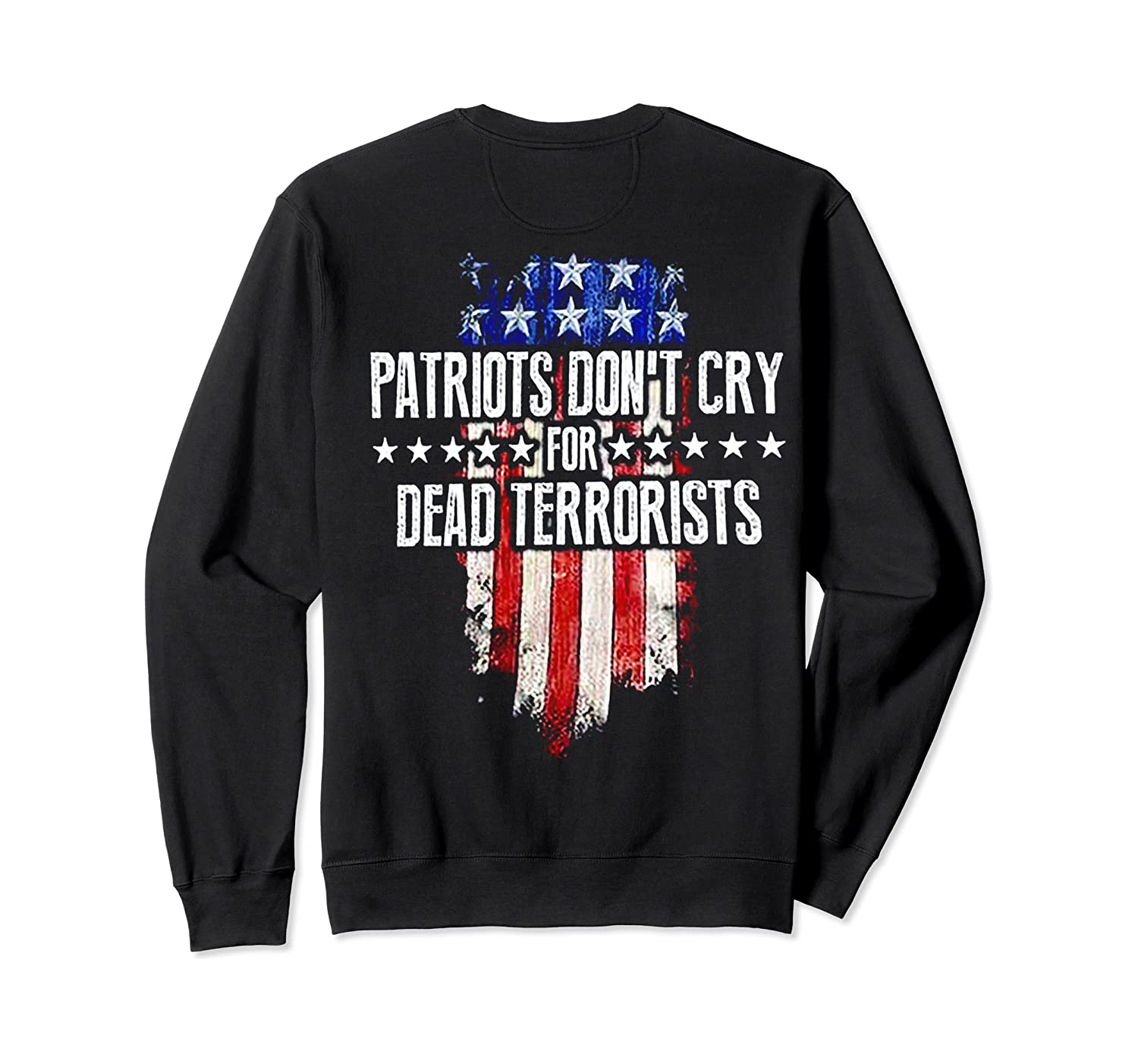 Patriots Don't Cry For Dead Terrorists (on back) Sweatshirt