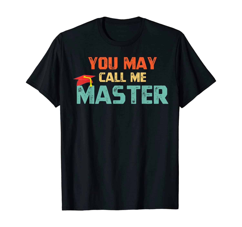 You May Call Me Master T Shirt Masters Degree Gifts Shirt