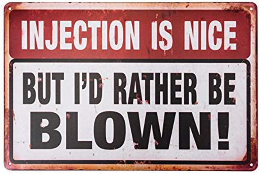 ROONASN Funny Injection is Nice But I'd Rather Be Blown Metal Signs (M0074)