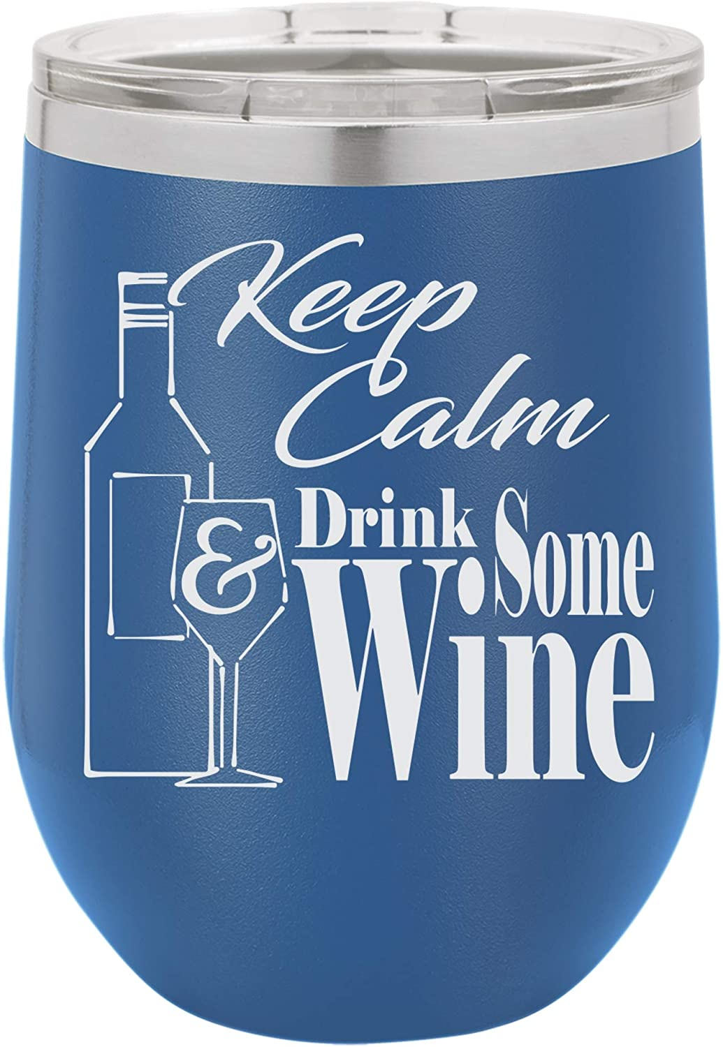 Keep Calm & Drink Some Wine Laser Engraved Insulated Stainless Steel Wine Glass Tumbler with Lid, 12 Oz, Blue