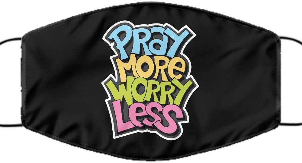 Pray More Worry Less Face Mask,Cool Face Mask,for Men, Women, Kids,Reusable,Washable,Made in USA,Fashionable Face Mask,Polyester, One Size Fits Al