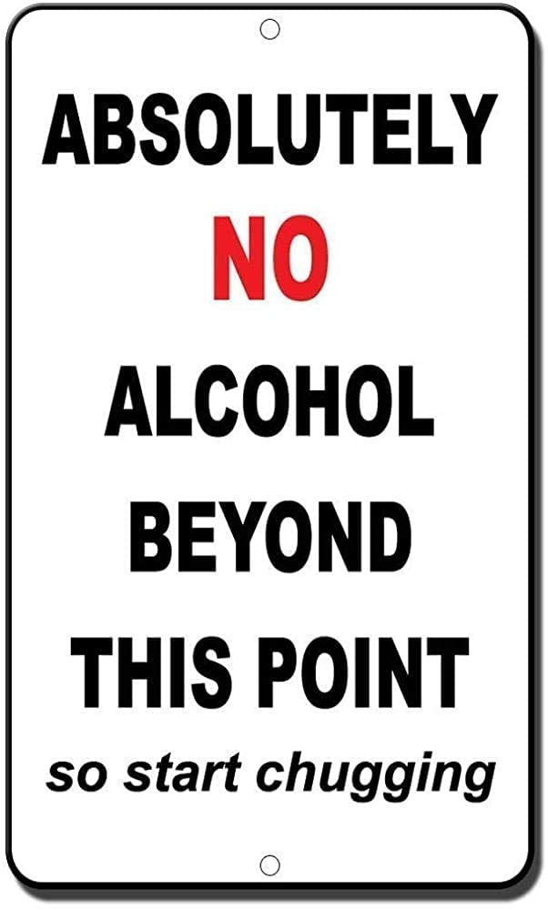 Lplpol Metal Sign - Absolutely No Alcohol Beyond This Point So Start Chugging Warning Sign Garage Outdoor Work Site Warehouse & Shop Area 8x12 inches
