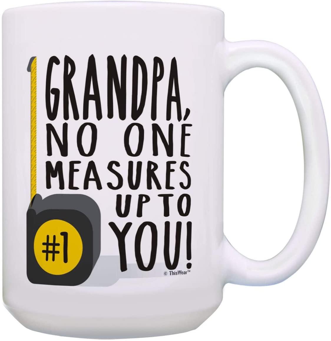 Funny Grandpa Coffee Mug Grandpa No One Measures Grandpa Present 15-oz Coffee Mug Tea Cup White